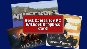 Best Games for PC Without Graphics Card