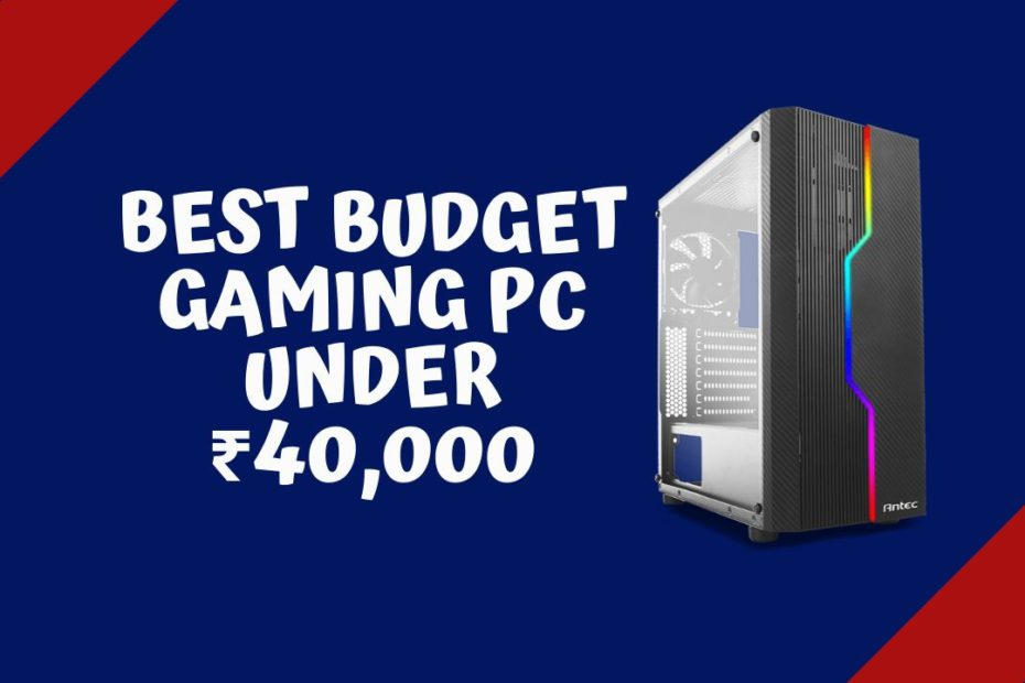 Best Budget Gaming PC Under 40000