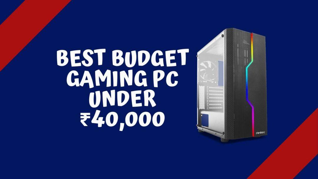 Best Budget Gaming PC Under 40000
