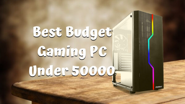 Best Budget Gaming PC Under 50000 in India 2020